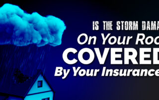 Is The Storm Damage On Your Roof Covered By Your Insurance?