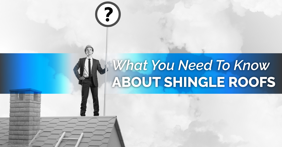 What You Need To Know About Shingle Roofs