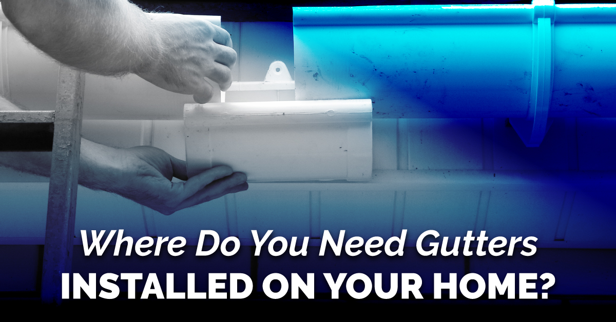 Where Do You Need Gutters Installed On Your Home?