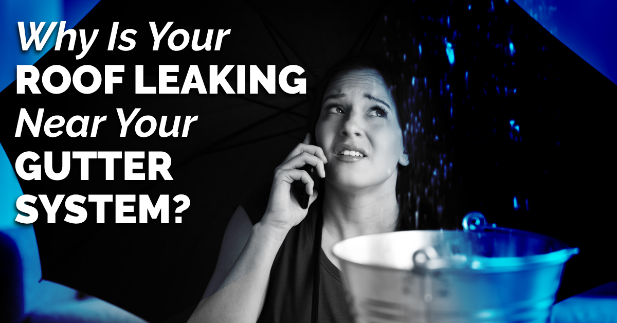 Why Is Your Roof Leaking Near Your Gutter System?