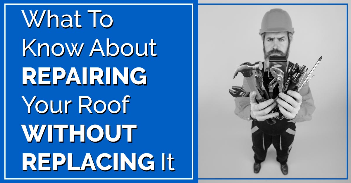 What To Know About Repairing Your Roof Without Replacing It
