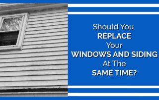 Should You Replace Your Windows And Siding At The Same Time?