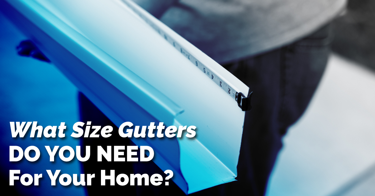 What Size Gutters Do You Need For Your Home?