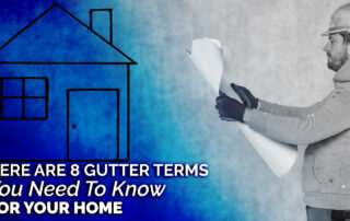 Here Are 8 Gutter Terms You Need To Know For Your Home