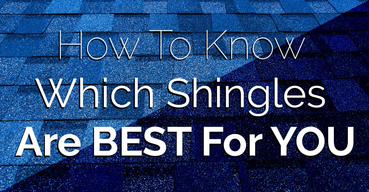 Which Shingles Are Best For You