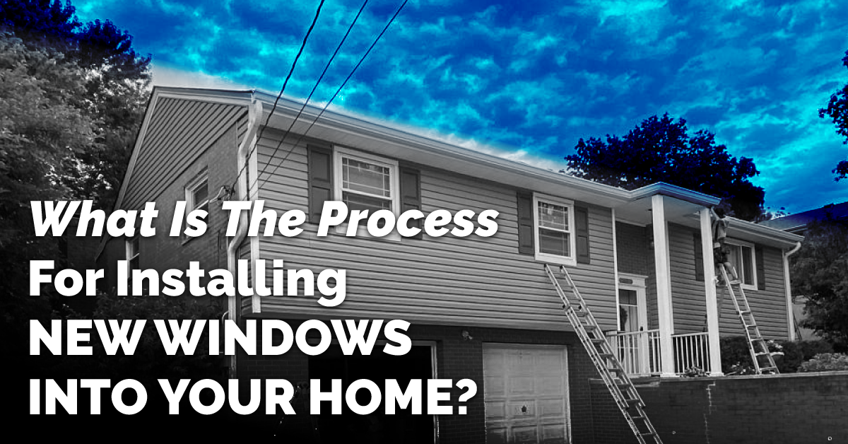 What Is The Process For Installing New Windows Into Your Home?